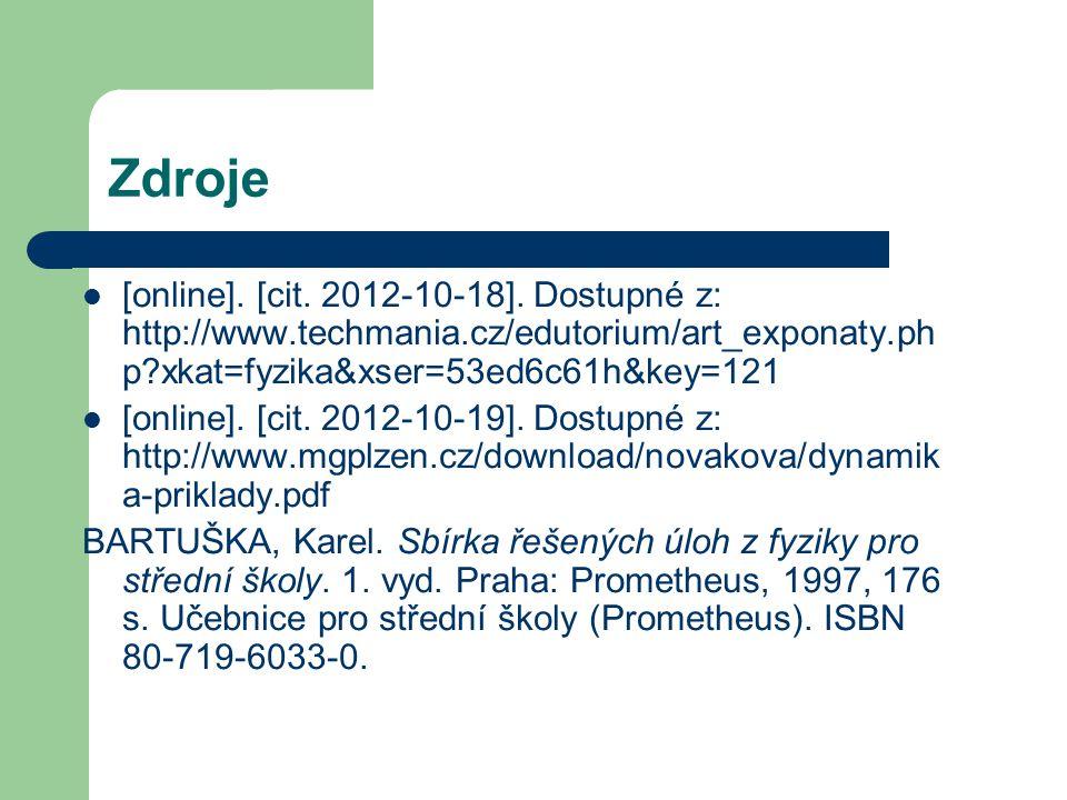 Zdroje [online]. [cit. 2012-10-18]. Dostupné z: http://www.techmania.cz/edutorium/art_exponaty.php xkat=fyzika&xser=53ed6c61h&key=121.